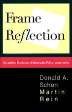 Frame Reflection: Toward the Resolution of Intractrable Policy Controversies