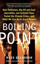 Boiling Point: How Politicians, Big Oil and Coal, Journalists, and Activists Have Fueled a Climate Crisis--And What We Can Do to Avert Disaster