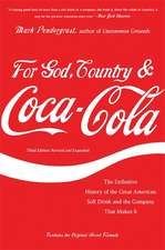 For God, Country, and Coca-Cola: The Definitive History of the Great American Soft Drink and the Company That Makes It