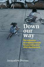 Down Our Way: The Relevance of Neighbourhoods for Parenting and Child Development