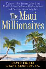 The Maui Millionaires: Discover the Secrets Behind the World′s Most Exclusive Wealth Retreat and Become Financially Free