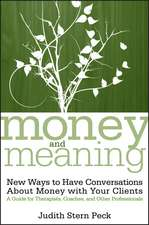 Money and Meaning: New Ways to Have Conversations About Money with Your Clients––A Guide for Therapists, Coaches, and Other Professionals + URL