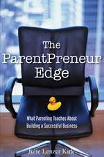 The ParentPreneur Edge: What Parenting Teaches About Building a Successful Business