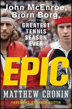 Epic: John McEnroe, Björn Borg, and the Greatest Tennis Season Ever