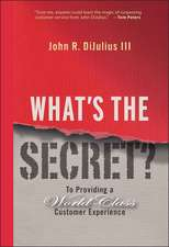 What′s the Secret?: To Providing a World–Class Customer Experience