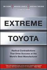Extreme Toyota: Radical Contradictions That Drive Success at the World′s Best Manufacturer