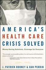 America′s Health Care Crisis Solved: Money–Saving Solutions, Coverage for Everyone