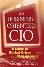 The Business–Oriented CIO: A Guide to Market–Driven Management