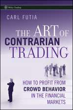 The Art of Contrarian Trading: How to Profit from Crowd Behavior in the Financial Markets