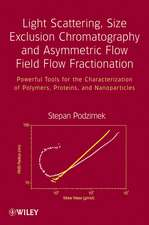 Light Scattering, Size Exclusion Chromatography and Asymmetric Flow Field Flow Fractionation: Powerful Tools for the Characterization of Polymers, Proteins and Nanoparticles