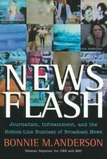 News Flash: Journalism, Infotainment and the Bottom–Line Business of Broadcast News