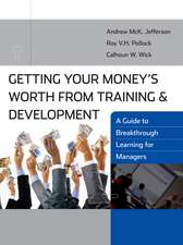 Getting Your Money′s Worth from Training and Development: A Guide to Breakthrough Learning for Managers