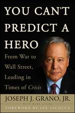 You Can′t Predict a Hero: From War to Wall Street, Leading in Times of Crisis