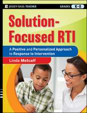 Solution–Focused RTI: A Positive and Personalized Approach to Response to Intervention