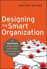 Designing the Smart Organization: How Breakthrough Corporate Learning Initiatives Drive Strategic Change and Innovation
