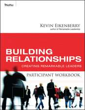 Building Relationships Participant Workbook: Creating Remarkable Leaders