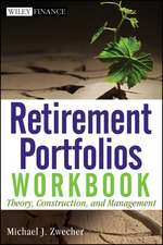 Retirement Portfolios Workbook: Theory, Construction, and Management