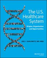 The U.S. Healthcare System: Origins, Organization and Opportunities