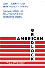American Gridlock: Why the Right and Left Are Both Wrong – Commonsense 101 Solutions to the Economic Crises