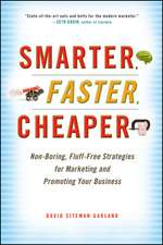 Smarter, Faster, Cheaper: Non–Boring, Fluff–Free Strategies for Marketing and Promoting Your Business