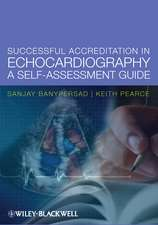 Successful Accreditation in Echocardiography: A Self-Assessment Guide. Sanjay M. Banypersad, Keith Pearce