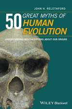 50 Great Myths of Human Evolution: Understanding Misconceptions about Our Origins