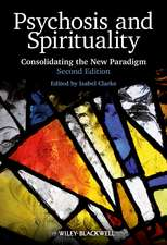 Psychosis and Spirituality: Consolidating the New Paradigm