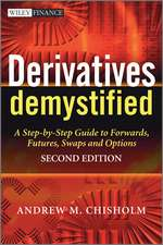 Derivatives Demystified: A Step–by–Step Guide to Forwards, Futures, Swaps and Options