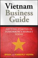 Vietnam Business Guide: Getting Started in Tomorrow′s Market Today