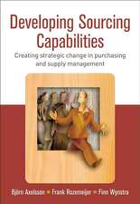 Developing Sourcing Capabilities: Creating Strategic Change in Purchasing and Supply Management