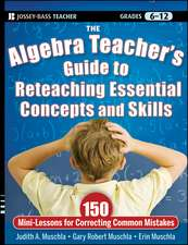 The Algebra Teacher′s Guide to Reteaching Essential Concepts and Skills: 150 Mini–Lessons for Correcting Common Mistakes