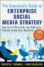 The Executive′s Guide to Enterprise Social Media Strategy: How Social Networks Are Radically Transforming Your Business