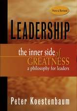 Leadership: The Inner Side of Greatness, A Philosophy for Leaders New and Revised