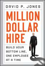 Million–Dollar Hire: Build Your Bottom Line, One Employee at a Time