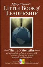 Jeffrey Gitomer's Little Book of Leadership:  The 12.5 Strengths of Responsible, Reliable, Remarkable Leaders That Create Results, Rewards, and Resilie