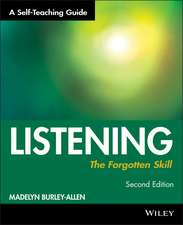 Listening: The Forgotten Skill: A Self–Teaching Guide