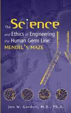 The Science and Ethics of Engineering the Human Germ Line: Mendel′s Maze