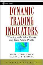 Dynamic Trading Indicators: Winning with Value Charts and Price Action Profile