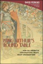 King Arthur′s Round Table: How Collaborative Conversations Create Smart Organizations
