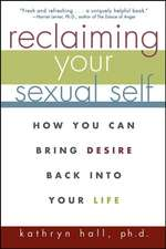 Reclaiming Your Sexual Self:  How You Can Bring Desire Back Into Your Life