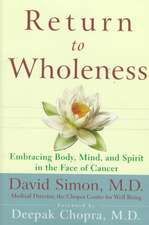 Return to Wholeness:  Embracing Body, Mind, and Spirit in the Face of Cancer