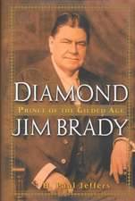 Diamond Jim Brady: Prince of the Gilded Age