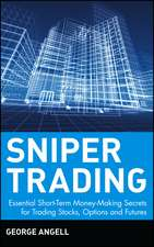 Sniper Trading: Essential Short–Term Money–Making Secrets for Trading Stocks, Options and Futures