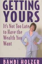 Getting Yours: It′s Not Too Late to Have the Wealth You Want
