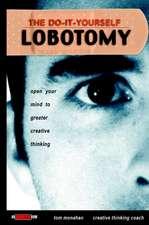 The Do–It–Yourself Lobotomy: Open Your Mind to Greater Creative Thinking