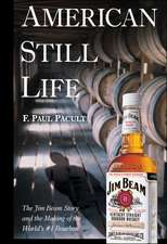 American Still Life: The Jim Beam Story and the Making of the World′s #1 Bourbon