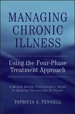 Managing Chronic Illness Using the Four–Phase Treatment Approach: A Mental Health Professional′s Guide to Helping Chronically Ill People