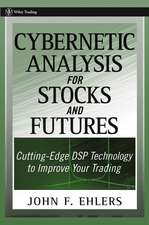 Cybernetic Analysis for Stocks and Futures: Cutting–Edge DSP Technology to Improve Your Trading