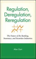 Regulation, Deregulation, Reregulation: The Future of the Banking, Insurance, and Securities Industries