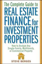 The Complete Guide to Real Estate Finance for Investment Properties: How to Analyze Any Single–Family, Multifamily, or Commercial Property